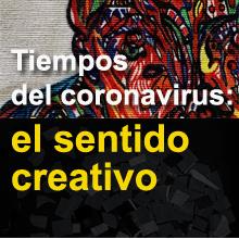 Conferencia.- Tiempos del coronavirus: el sentido creativo